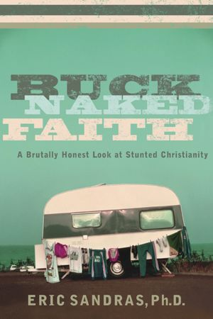 Theology book #2 – Buck-Naked Faith by Dr. Eric Sandras