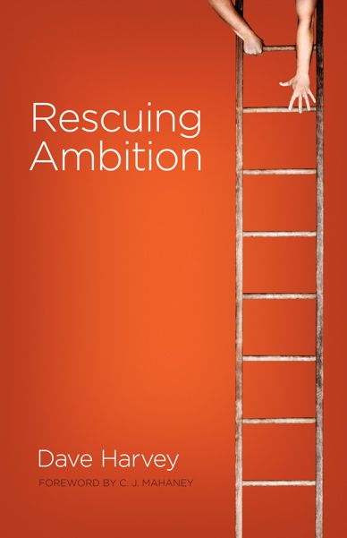 Theology book #4 – Rescuing Ambition by Dave Harvey
